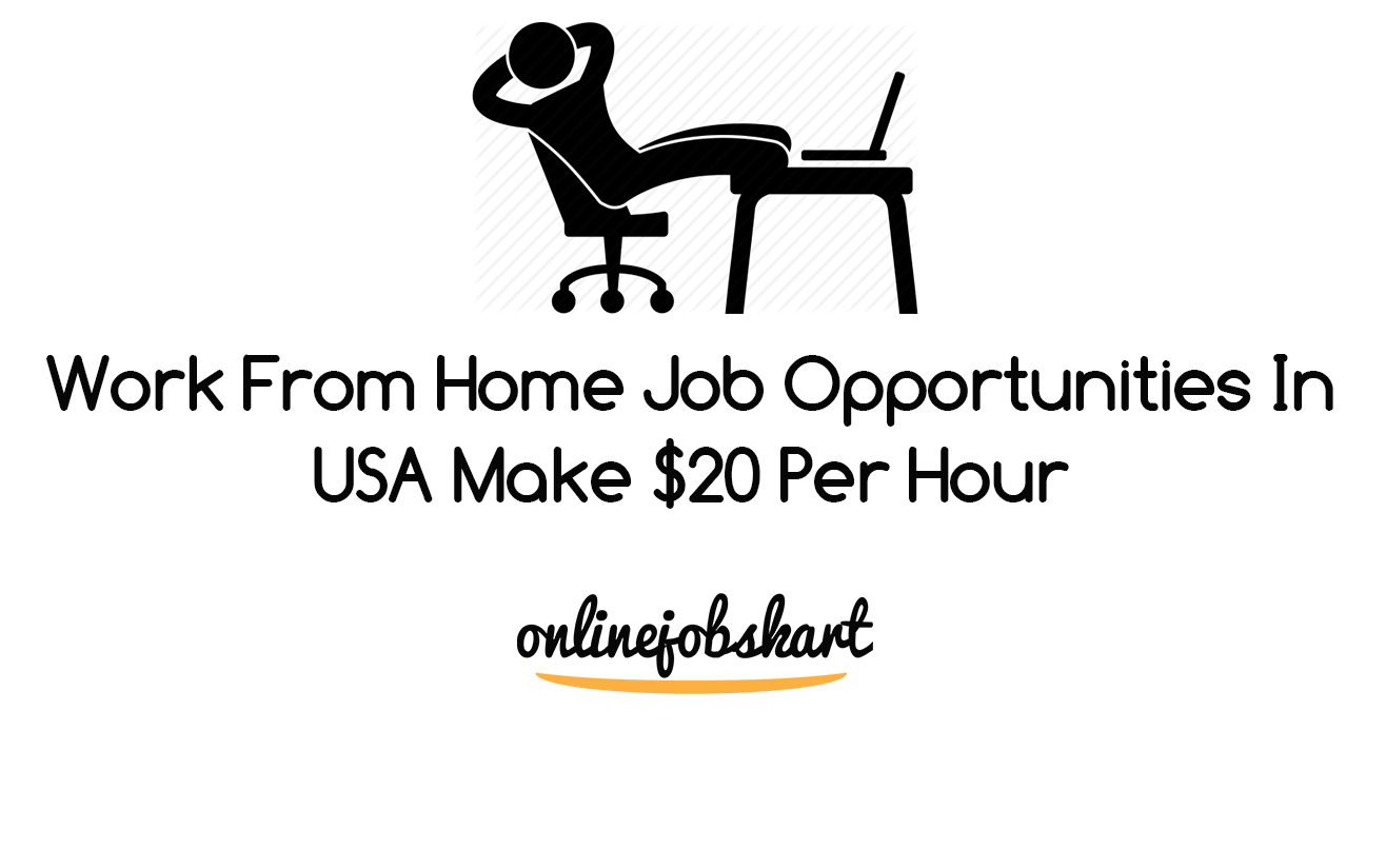 Work From Home Job Opportunities In USA Make $20 Per Hour