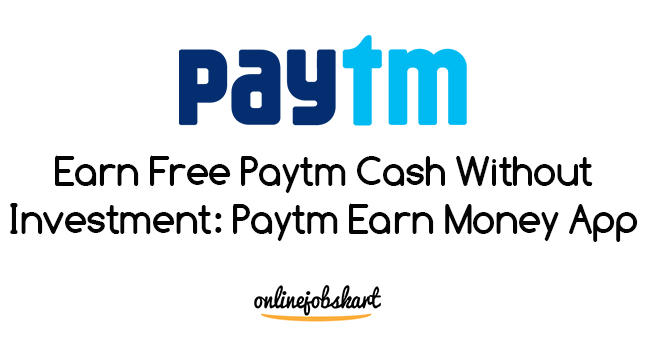 Earn Free Paytm Cash Without Investment: Paytm Earn Money App