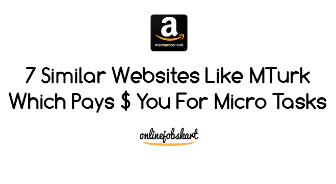 7 Similar Websites Like MTurk Which Pays You For Micro Tasks